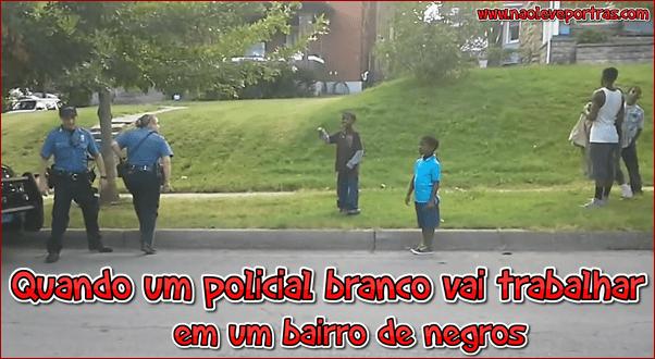 Quando um policial branco vai trabalhar em um bairro de negros!
