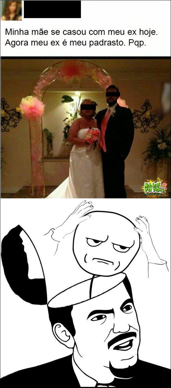 Pqp Minha mãe casou com meu ex