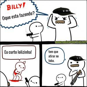 Billy não suportou